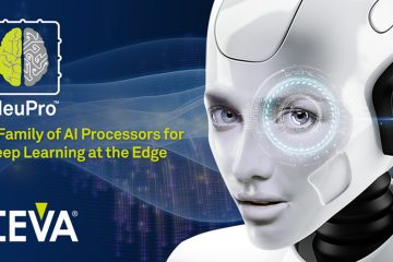 CEVA Unveils NeuPro™ – A Family of AI Processors for Deep Learning at the Edge