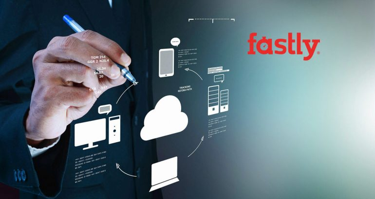 Fastly's Global Momentum Continues As Today's Most Important Brands Adopt Edge Computing at Scale