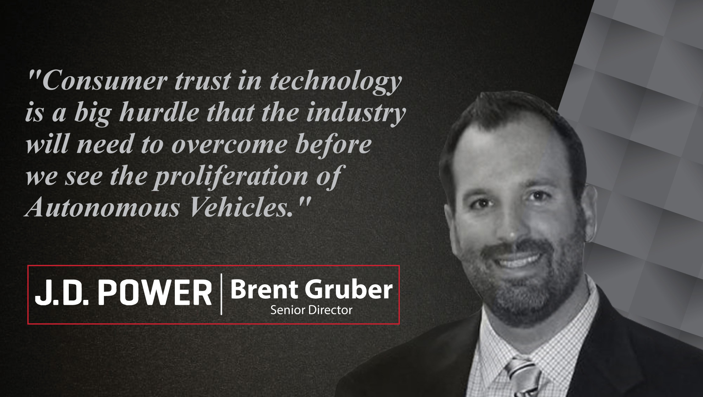 Interview With Brent Gruber, Senior Director, Global Automotive at J.D. Power_cue-card