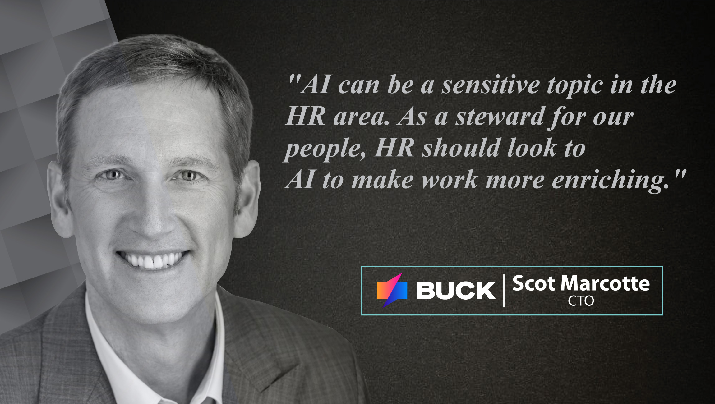 Interview with Scot Marcotte, Chief Technology Officer at Buck_cue card