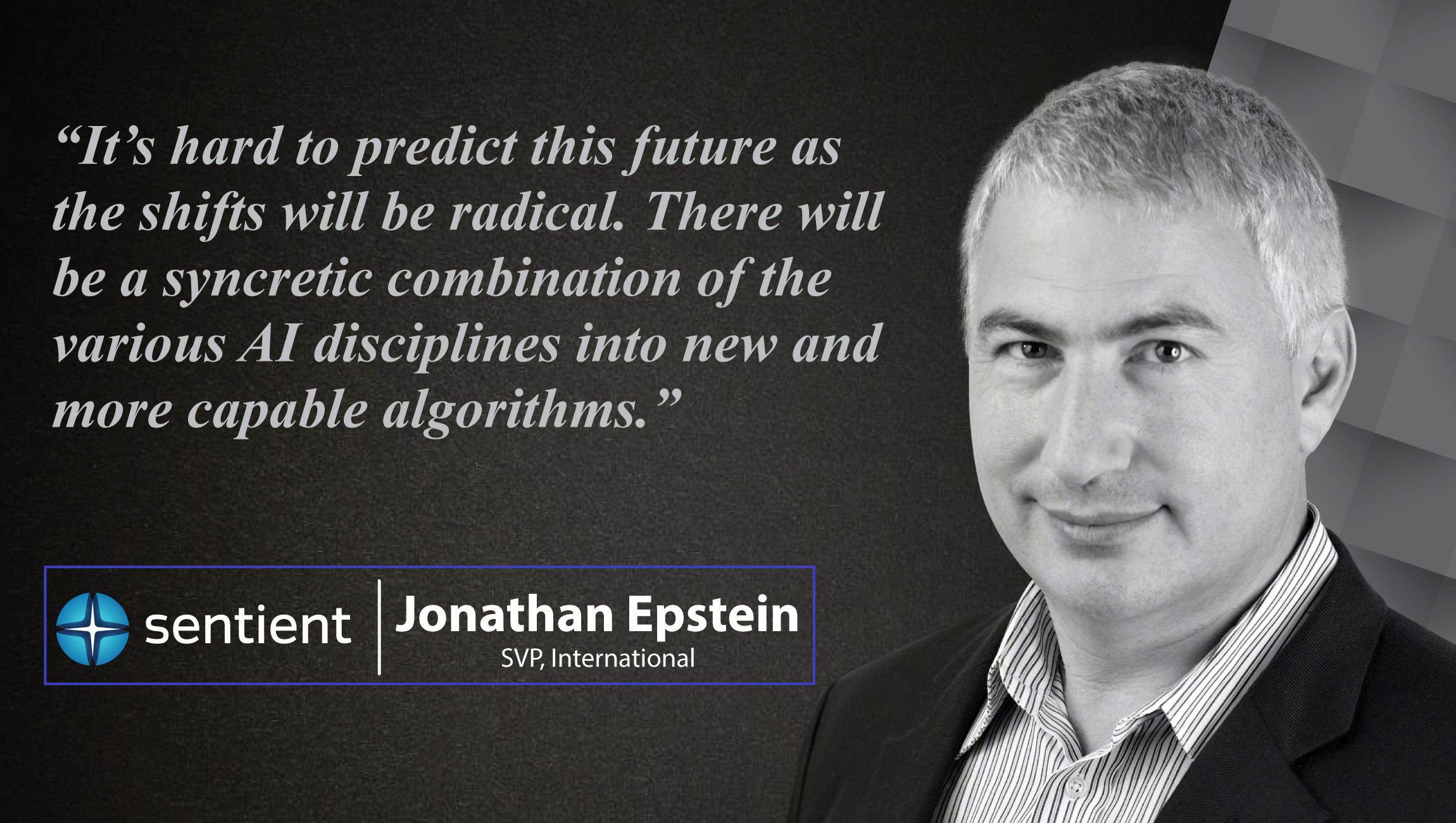 Jonathan Epstein, Senior Vice President of International- Sentient