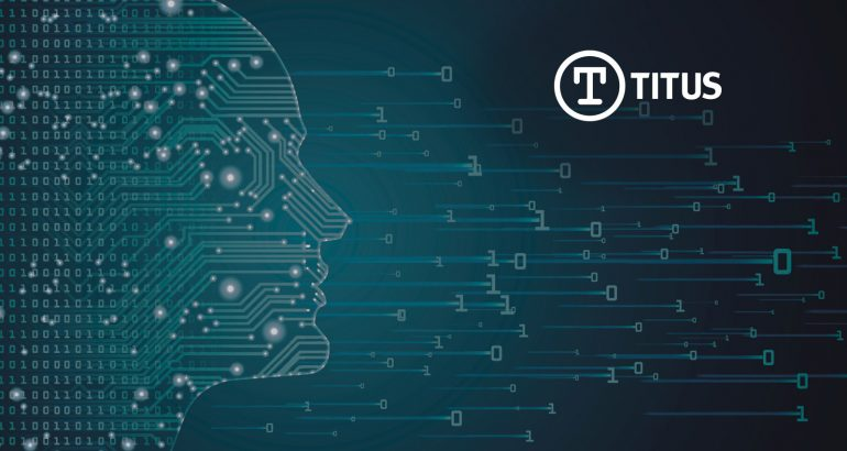 Titus Identifies Five Reasons Data Protection Strategies Will Fail Without Machine Learning