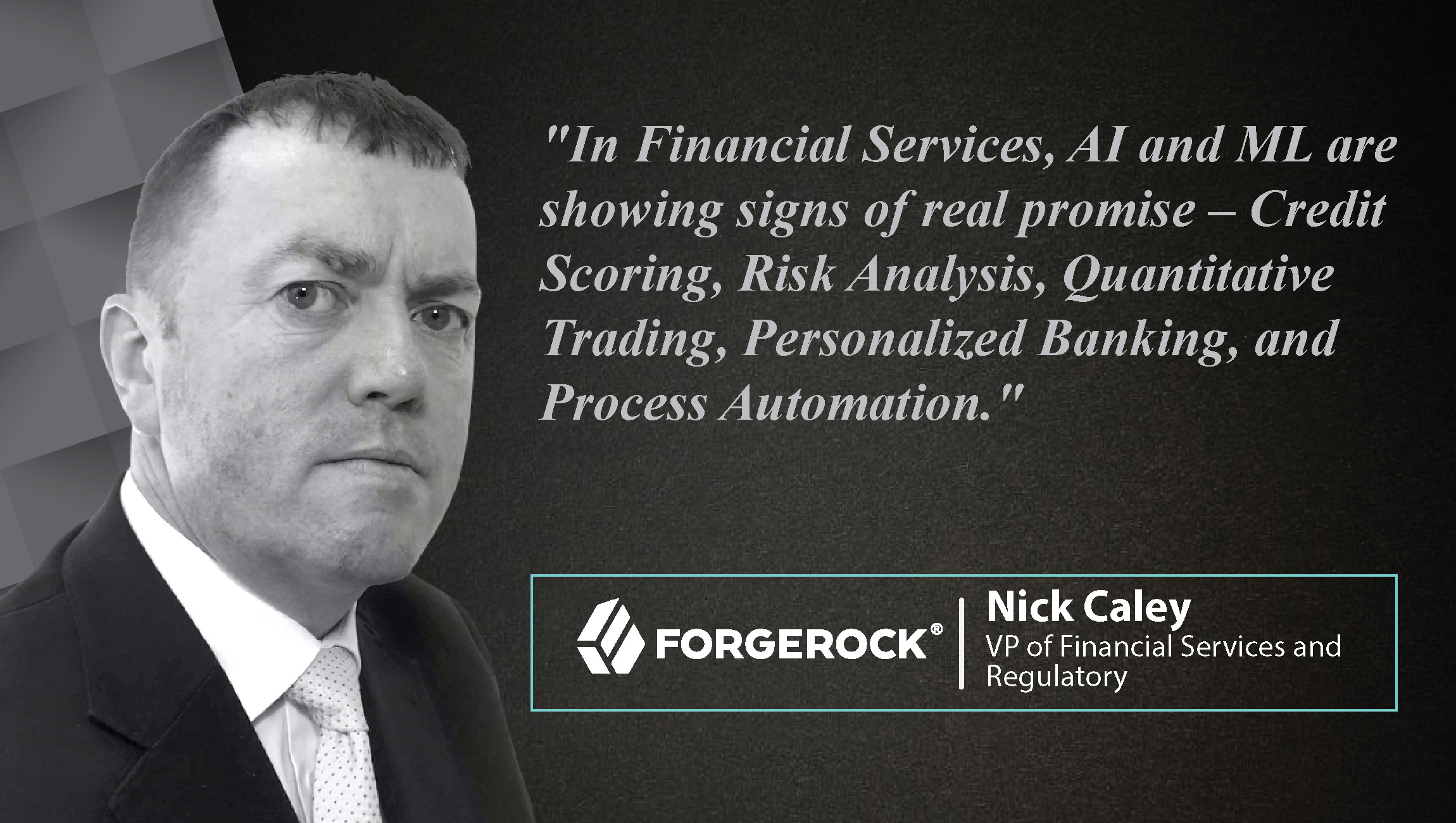 AiThority Interview with Nick Caley VP of Financial Services and Regulatory at ForgeRock