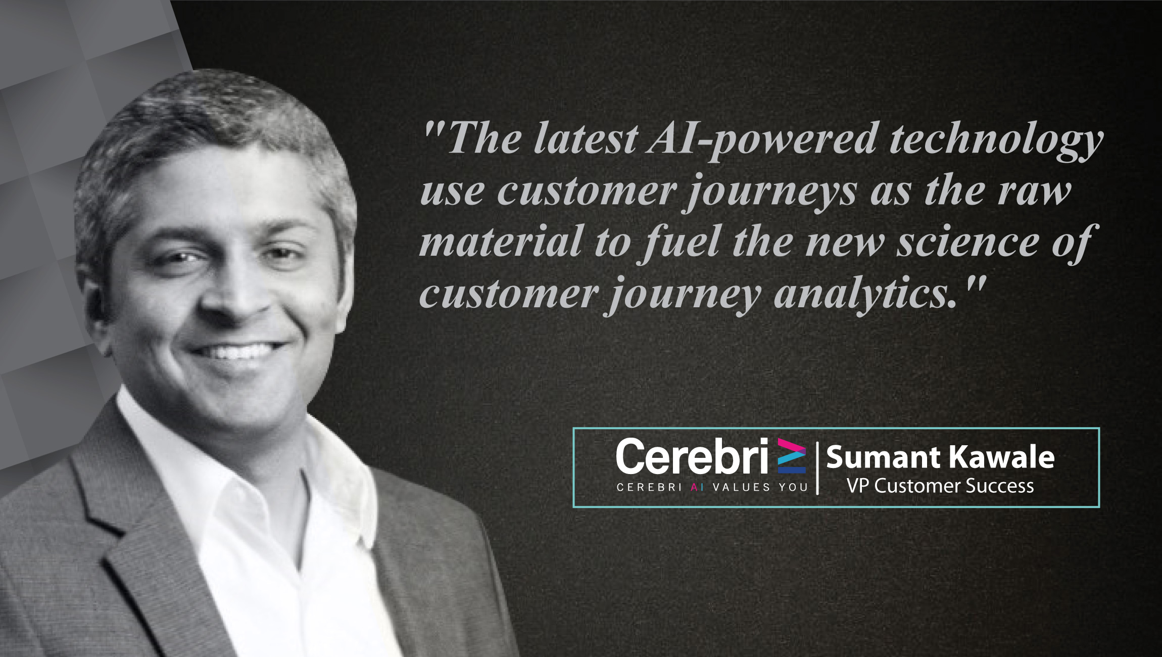 AiThority Interview with Sumant Kawale, VP Customer Success at Cerebri AI