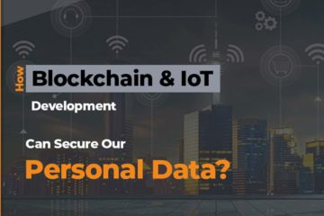 How Blockchain and IoT Development Can Secure Our Personal Data?