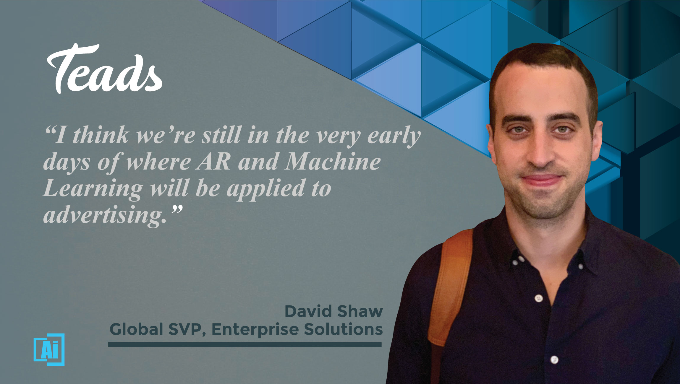 AiThority Interview with David Shaw, Global SVP, Enterprise Solutions at Teads