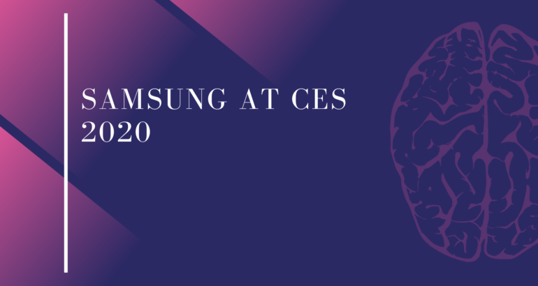 Samsung at CES 2020: Meet with New QLED 8K TV 2020, AI Soundbars, and Latest Galaxy Smartphones