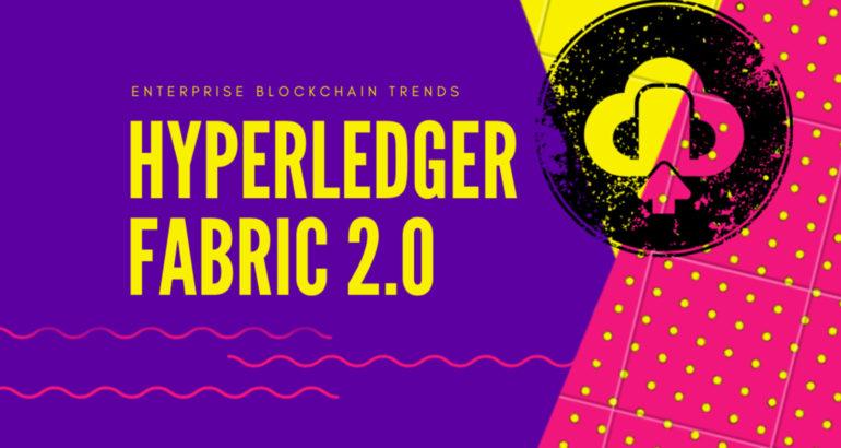 Hyperledger Fabric 2.0 Arrives to Boost Enterprise Blockchain Adoption