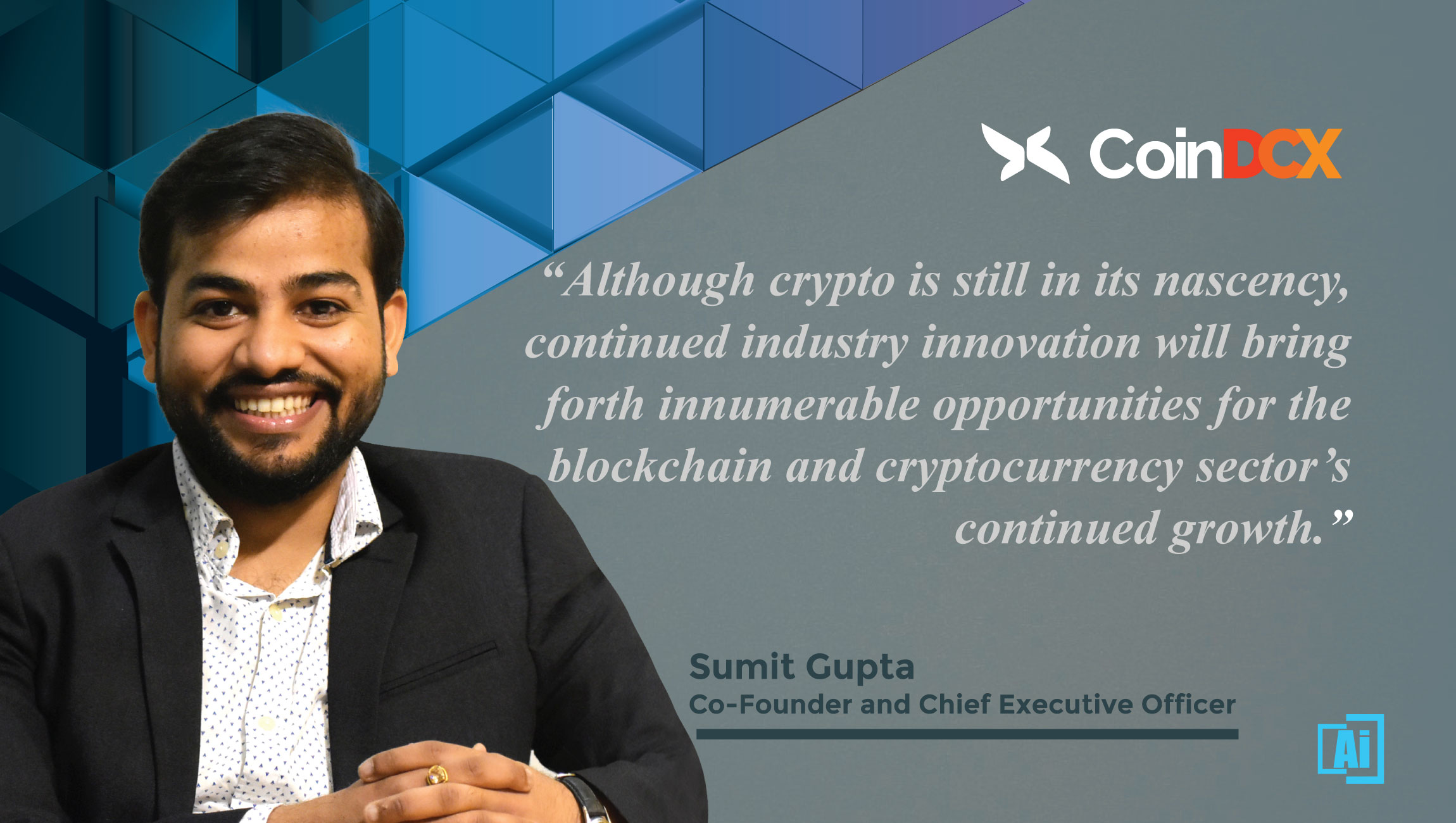 AiThority Interview with Sumit Gupta, Co-founder & CEO - CoinDCX_quotes