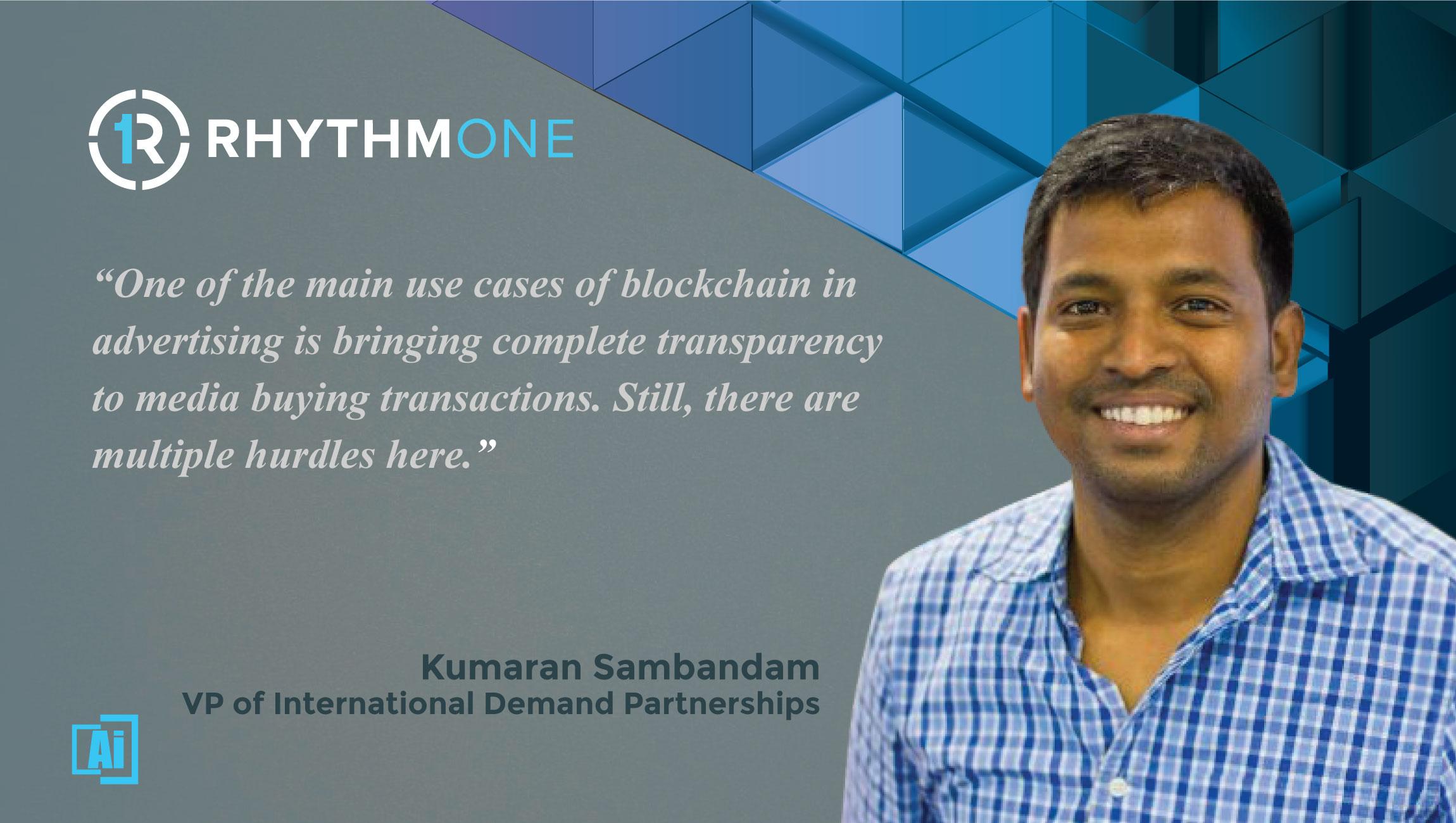 AiThority Interview with Kumaran Sambandam, VP of International Demand Partnerships, RhythmOne- quotes