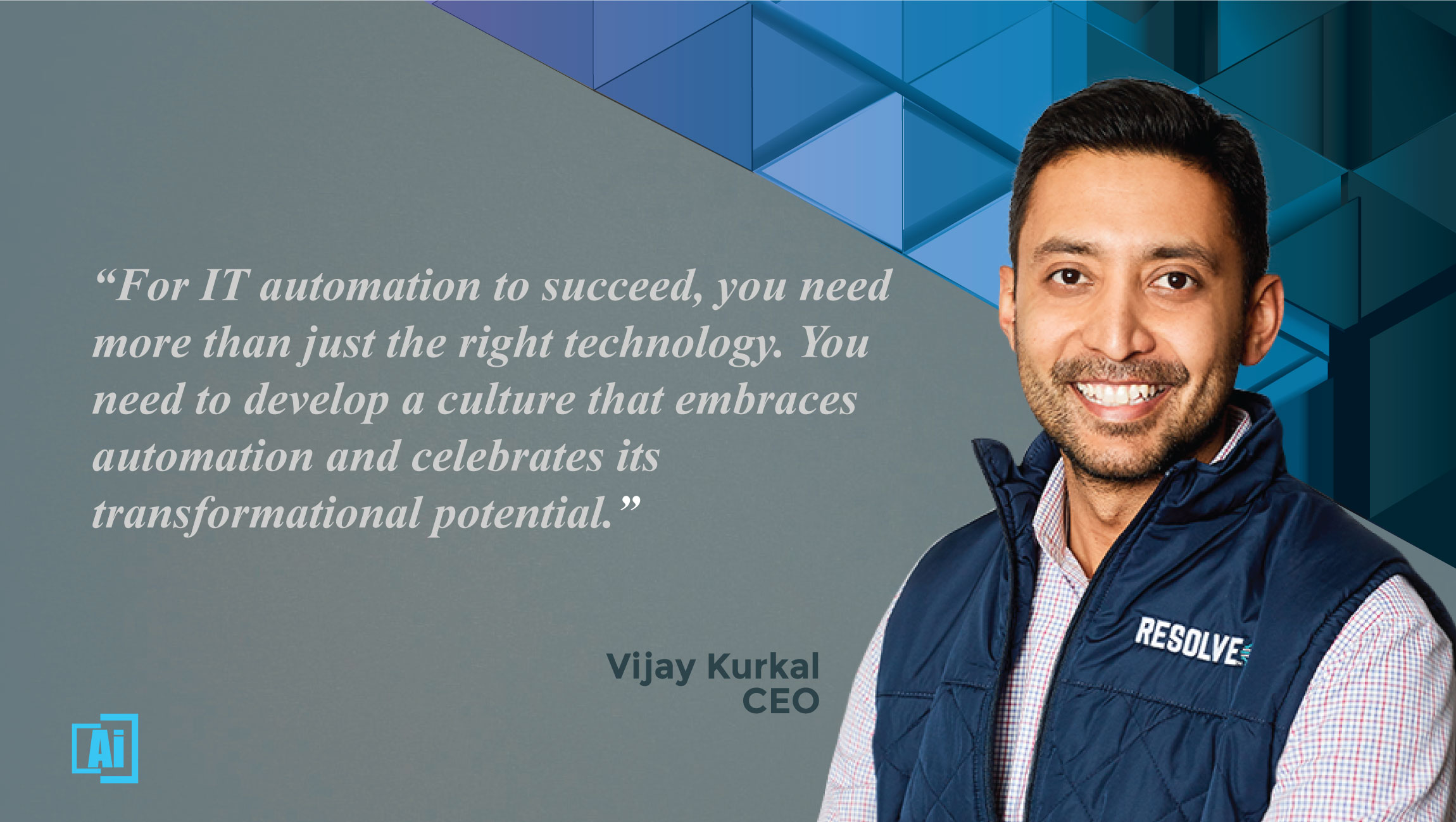 AiThority Interview with Vijay Kurkal, CEO at Resolve Systems