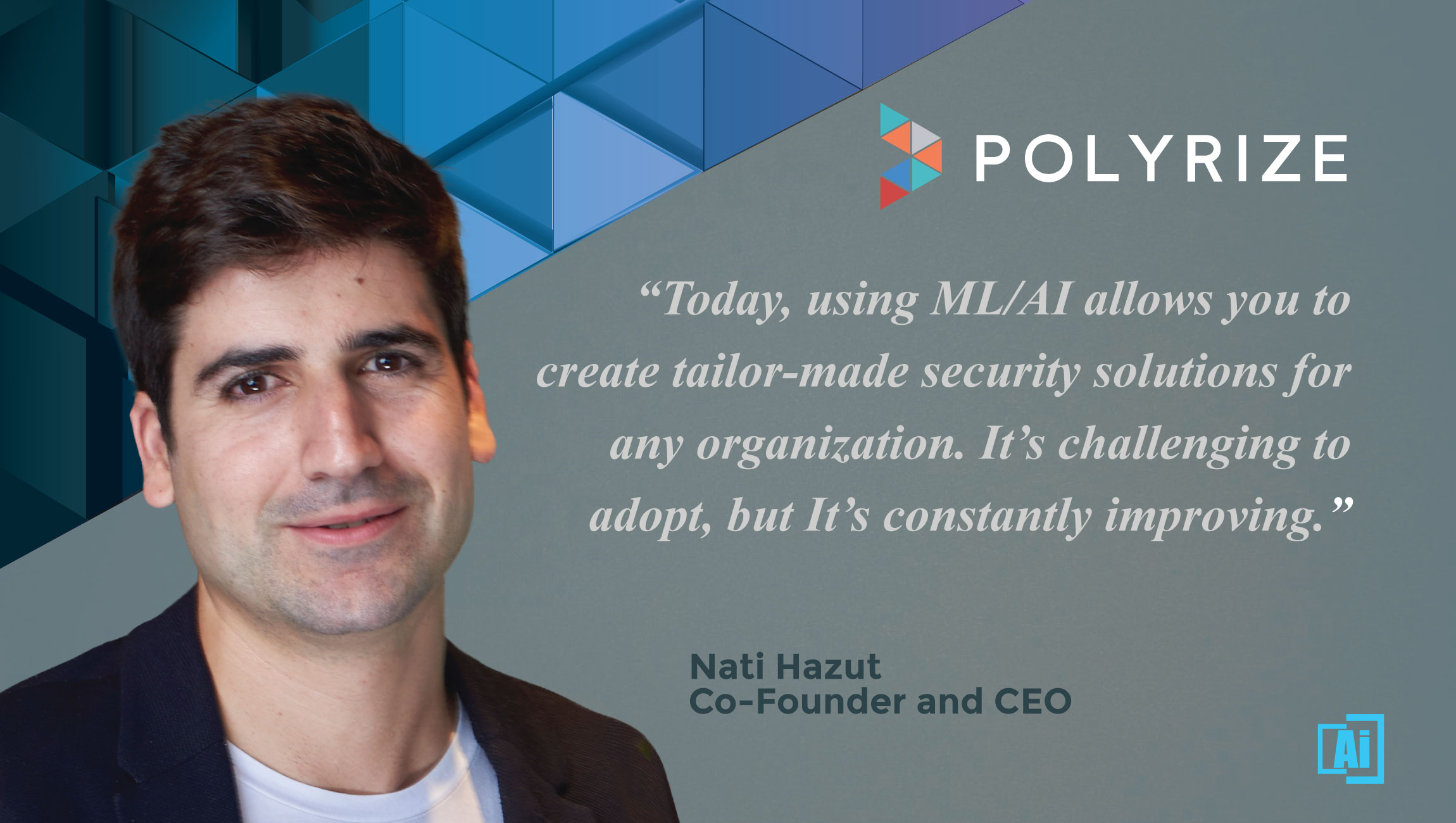 AiThority Interview With Nati Hazut, Co-Founder and CEO at Polyrize
